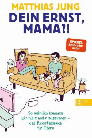 Dein Ernst, Mama?!